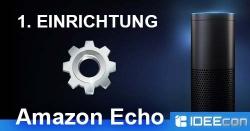 Amazon Echo einrichten – so geht´s dank Anleitung