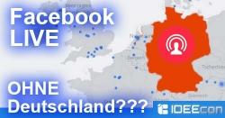 Facebook LIVE ohne Deutschland?